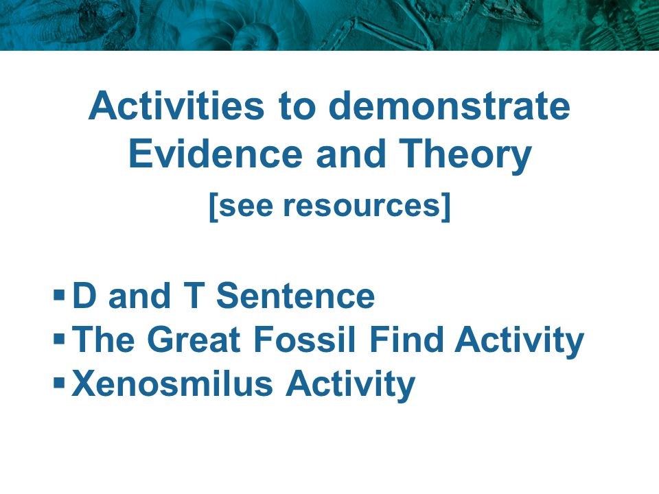 Activities to demonstrate Evidence and Theory [see resources]